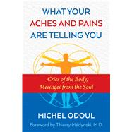 What Your Aches and Pains Are Telling You by Odoul, Michel; Médynski, Thierry, M.d., 9781620556757