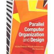 Parallel Computer Organization and Design by Dubois, Michel; Annavaram, Murali; Stenstrom, Per, 9780521886758
