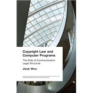 Copyright Law and Computer Programs: The Role of Communication in Legal Structure by Woo,Jisuk, 9781138966758