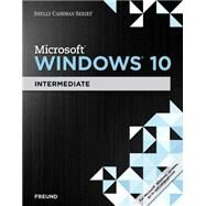 Shelly Cashman Series Microsoft Windows 10 Intermediate by Freund, Steven M.; Schmieder, Eric, 9781305656758