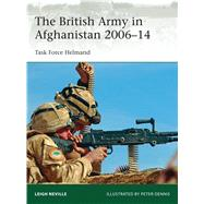 The British Army in Afghanistan 2006–14 Task Force Helmand by Neville, Leigh; Dennis, Peter, 9781472806758