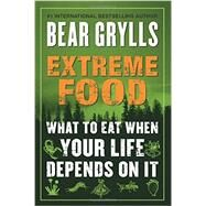 Extreme Food by Grylls, Bear, 9780062416759