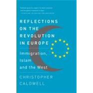 Reflections on the Revolution In Europe by Caldwell, Christopher, 9780307276759