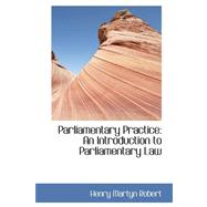 Parliamentary Practice : An Introduction to Parliamentary Law by Robert, Henry Martyn, 9780559286759