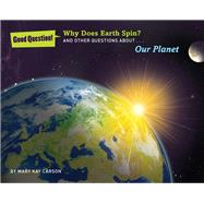 Why Does Earth Spin? And Other Questions about Our Planet by Carson, Mary Kay; Bull, Peter, 9781454906759
