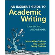 An Insider's Guide to Academic Writing: A Rhetoric and Reader by Miller-Cochran, Susan; Stamper, Roy; Cochran, Stacey, 9780312566760