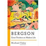 Bergson: Great Thinkers on Modern Life by Foley, Michael, 9781605986760