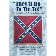 They'll Do to Tie To!: The Story of Hood's Arkansas Toothpicks by Collier, Calvin C.; Christ, Mark, 9781935106760