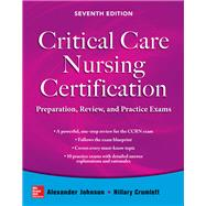 Critical Care Nursing Certification: Preparation, Review, and Practice Exams, Seventh Edition by Johnson, Alexander; Crumlett, Hillary, 9780071826761
