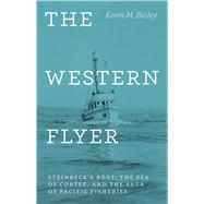 The Western Flyer: Steinbeck's Boat, the Sea of Cortez, and the Saga of Pacific Fisheries by Bailey, Kevin M., 9780226116761