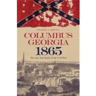 Columbus, Georgia, 1865: The Last True Battle of the Civil War by Misulia, Charles A., 9780817316761