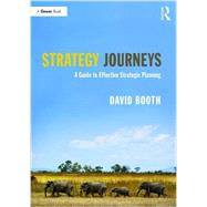 Strategy Journeys: A Guide to Effective Strategic Planning by Booth,David, 9781138696761