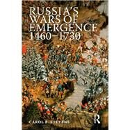 Russia's Wars of Emergence 1460-1730 by Stevens,Carol, 9781138836761