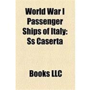 World War I Passenger Ships of Italy : Ss Caserta, Ss Duca D'aosta, Ss Re D'italia, Ss Taormina, Ss Principe Umberto, Ss Dante Alighieri by , 9781156276761