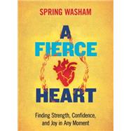 A Fierce Heart by Washam, Spring, 9781937006761