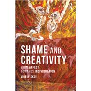 Shame and Creativity: From affect towards individuation by Skov; Vibeke, 9781138206762