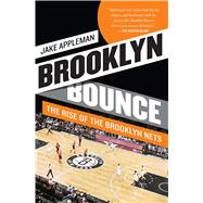 Brooklyn Bounce The Rise of the Brooklyn Nets by Appleman, Jake, 9781476726762
