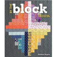 By the Block: 18 Surprisingly Simple Quilts by Rogers, Siobhan, 9781620336762