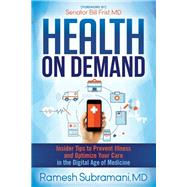 Health on Demand by Subramani, Ramesh, M.D.; Frist, Bill, M.D., 9781630476762