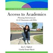 Access to Academics Planning Instruction for K-12 Classrooms with ELLs by Egbert, Joy L.; Ernst-Slavit, Gisela, 9780138156763