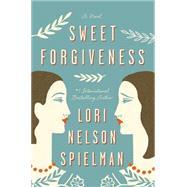 Sweet Forgiveness by Spielman, Lori Nelson, 9780147516763