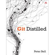 Git Distilled by Bell, Peter, 9780321996763