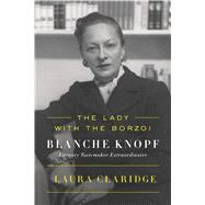 The Lady with the Borzoi Blanche Knopf, Literary Tastemaker Extraordinaire by Claridge, Laura, 9780374536763