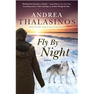 Fly By Night A Novel by Thalasinos, Andrea, 9780765376763