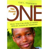 The Power of One; How You Can Help or Harm African American Students by Gail L. Thompson, 9781412976763
