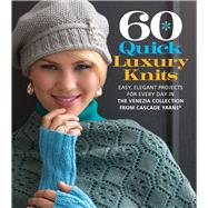 60 Quick Luxury Knits Easy, Elegant Projects for Every Day in the Venezia Collection from Cascade Yarns® by Unknown, 9781936096763