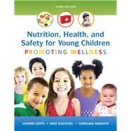 Nutrition, Health and Safety for Young Children Promoting Wellness by Sorte, Joanne; Daeschel, Inge; Amador, Carolina, 9780133956764