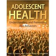 Adolescent Health : Understanding and Preventing Risk Behaviors by DiClemente, Ralph J.; Santelli, John S.; Crosby, Richard A., 9780470176764
