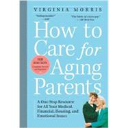 How to Care for Aging Parents: A One-stop Resource for All Your Medical, Financial, Housing, and Emotional Issues by Morris, Virginia; Hansen, Jennie Chin, 9780761166764