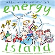 Energy Island How one community harnessed the wind and changed their world by Drummond, Allan; Drummond, Allan, 9781250056764