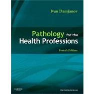 Pathology for the Health Professions by Damjanov, Ivan, 9781437716764