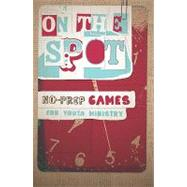 On the Spot: No Prep Games for Youth Ministry by Parolini, Steve, 9780764436765