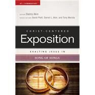Exalting Jesus in Song of Songs by Akin, Dr. Daniel L.; Platt, David; Akin, Dr. Daniel L.; Merida, Tony, 9780805496765
