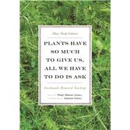 Plants Have So Much to Give Us, All We Have to Do Is Ask by Geniusz, Mary Siisip; Geniusz, Wendy Makoons; Geniusz, Annmarie, 9780816696765