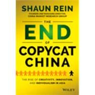 The End of Copycat China: The Rise of Creativity, Innovation, and Individualism in Asia by Rein, Shaun, 9781118926765
