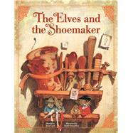 The Elves and the Shoemaker by Cech, John; Chelushkin, Kirill, 9781454916765