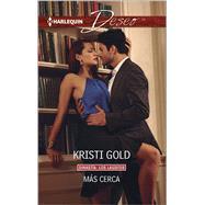 Mas cerca (Closer) by Gold, Kristi, 9780373516766