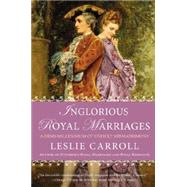 Inglorious Royal Marriages: A Demi-millennium of Unholy Mismatrimony by Carroll, Leslie, 9780451416766