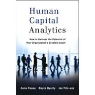 Human Capital Analytics : How to Harness the Potential of Your Organization's Greatest Asset by Pease, Gene; Byerly, Boyce; Fitz-Enz, Jac, 9781118466766