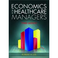 Economics for Healthcare Managers by Lee, Robert H., 9781567936766