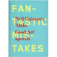 Make Good Art by Gaiman, Neil; Kidd, Chip, 9780062266767