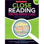 Close Reading for the Whole Class Easy Strategies for: Choosing Complex Texts • Creating Text-Dependent Questions • Teaching Close Reading Lessons by Athans, Sandra; Devine, Denise, 9780545626767