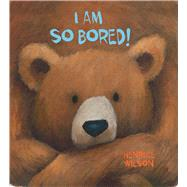 I Am So Bored! by Wilson, Henrike, 9781510706767