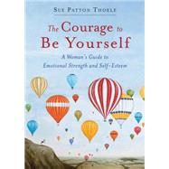 The Courage to Be Yourself by Thoele, Sue Patton, 9781573246767