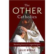 The Other Catholics by Byrne, Julie, 9780231166768