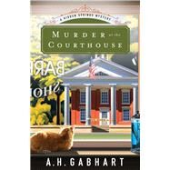 Murder at the Courthouse by Gabhart, A. H., 9780800726768